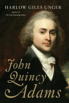 John Quincy Adams by [Unger, Harlow Giles]