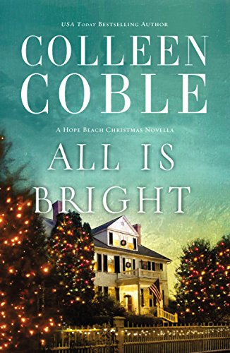 All Is Bright: A Hope Beach Christmas Novella by [Coble, Colleen]