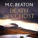 Hamish Macbeth: Death of a Ghost: Hamish Macbeth, Book 32 | M.C. Beaton