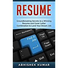 Resume Writing: A Job Hunters' Manual to a Winning Resume and Cover Letter Combination to Land You Your Dream Job and Perfect Career