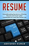 Resume: Groundbreaking Secrets to a Winning Resume and Cover Letter Combination to Land Your Dream Job