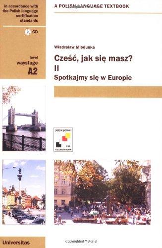 Czesc, jak sie masz? Spotkajmy sie w Europie (Communicative Coursebook of Polish) (English and Polish Edition)