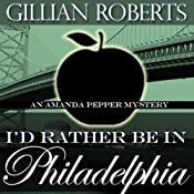 I'd Rather Be in Philadelphia: An Amanda Pepper Mystery, Book 3 | Gillian Roberts