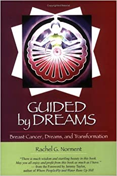 Guided by Dreams: Breast Cancer, Dreams, and Transformation by Rachel Norment (2006-05-01)
