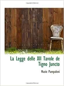 La legge delle xii tavole de tigno juncto muzio pampaloni 9781113000842 books - Legge delle 12 tavole ...