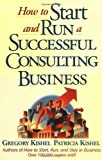How to Start and Run a Successful Consulting Business, Gregory F. Kishel and Patricia G. Kishel, 0471125458