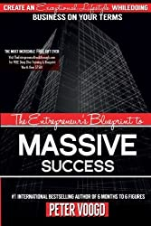 The Entrepreneur's Blueprint to Massive Success: Create An Exceptional Lifestyle While Doing Business On Your Terms by Peter Voogd (2015-07-04)