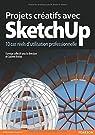 SketchUp: 12 projets pour une utilisation professionnelle par Brixius