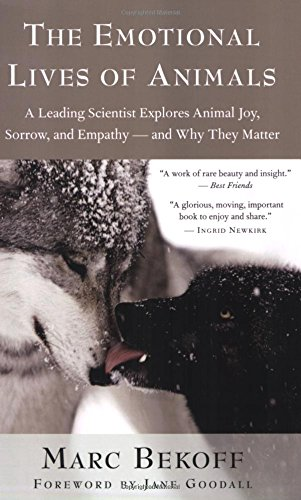 The Emotional Lives of Animals: A Leading Scientist Explores Animal Joy, Sorrow, and Empathy — and Why They Matter