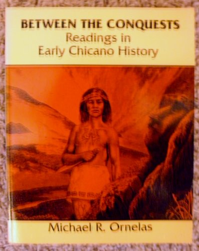 BETWEEN THE CONQUESTS: READINGS IN EARLY CHICANO HISTORY