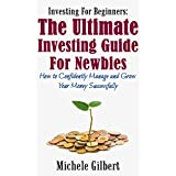 Investing For Beginners:The Ultimate Investing Guide For Newbies: How To Manage And Grow Your Money Successfully (beginners guide to investing, retirement,real estate, banks books credit fix, Book 2)