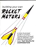 Building Your Own Rocket Motors, Teleflite Corporation Staff, 0930387007