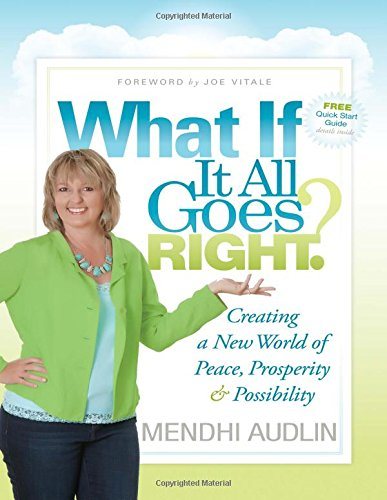 Download What If It All Goes Right?: Creating a New World of Peace, Prosperity & Possibility pdf epub