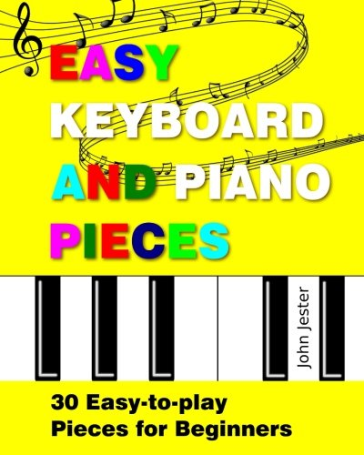 Easy Keyboard and Piano Pieces: 30 Easy-to-play Pieces for Beginners (Easy Card Games To Play By Yourself)