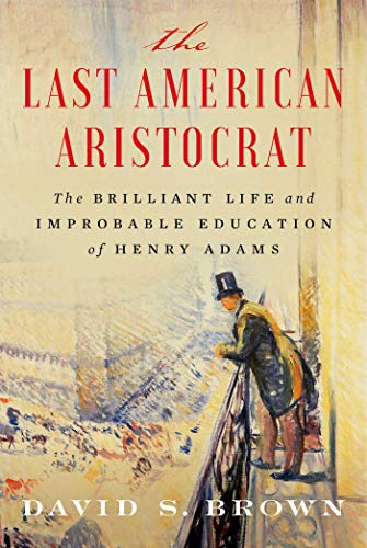 Book Cover: The Last American Aristocrat: The Brilliant Life and Improbable Education of Henry Adams