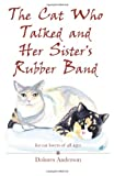 The Cat Who Talked and Her Sister's Rubber Band, Dolores Anderson, 149294243X