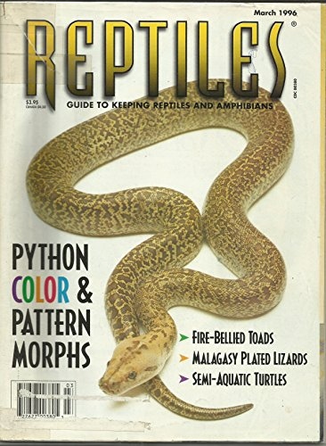 Reptiles Magazine March 1996 Python Color & Pattern Morphs, Fire-Bellied Toads, Malagasy Plated Lizards, Semi-Aquatic Turtles and More