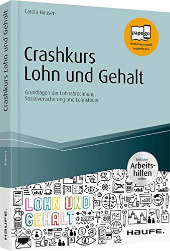 Crashkurs Lohn Und Gehalt   Inkl. Arbeitshilfen Online  Grundlagen Der Lohnabrechnung Sozialversicherung Und Lohnsteuer  Haufe Fachbuch