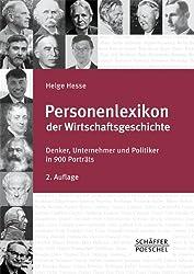 Personenlexikon der Wirtschaftsgeschichte: Denker, Unternehmer und Politiker in 900 Porträts