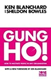 Gung Ho!: How To Motivate People In Any Organization (The One Minute Manager) by Blanchard, Kenneth, Bowles, Sheldon New Edition (2011)