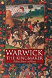Warwick the Kingmaker : Politics, Power and Fame, Pollard, A. J., 184725182X
