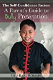 The Self-Confidence Factor: a Parent's Guide to Bully Prevention, Karl Romain, 1480280658