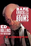 Bare Knuckles and Back Rooms: My Life in American Politics