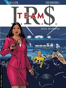 I.R.$. Team, tome 3 : Goal business par Desberg