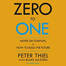 Zero to One Audiobook by Peter Thiel, Blake Masters Narrated by Blake Masters