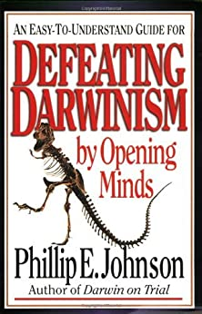 Defeating Darwinism by Opening Minds by [Johnson, Phillip E.]