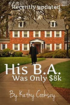 His B.A. Was Only $8k: Quick, Fun, College For Ages 12 to 99 Years by [Cooksey, Kathy]