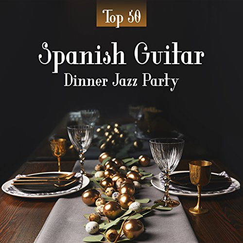 (Spanish Guitar Dinner Jazz Party: Top 50 Instrumental Background for Restaurant, Smooth Romantic Acoustic Guitar)