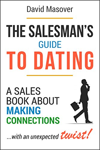 The Salesman's Guide to Dating: A Sales Book About Making Connections... With an Unexpected Twist! by [Masover, David]