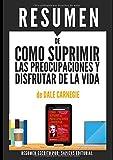 """Resumen de """"Como Suprimir las Preocupaciones y Disfrutar de la Vida"""", de Dale Carnegie: (How To Stop Worrying and Start Living) (Spanish Edition)"""