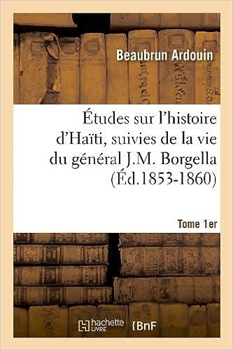 Lire un Études sur l'histoire d'Haïti ; suivies de la vie du général J.-M. Borgella. Tome 1er (Éd.1853-1860) epub pdf