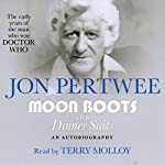 Moon Boots and Dinner Suits: An Autobiography | Jon Pertwee