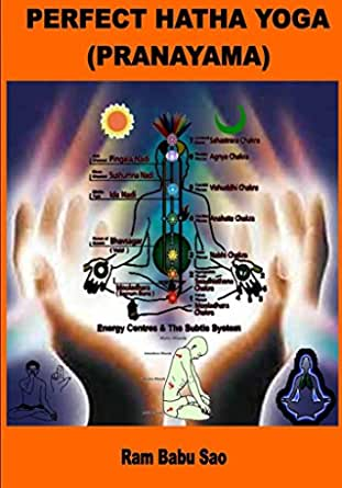 Perfect Hatha Yoga Pranayama Yogic Pranayama For Good Health And Disease Free Life Ebook Sao Ram Babu Kindle Store Amazon Com