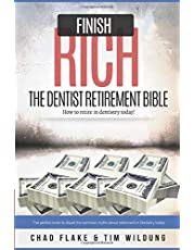 Finish Rich - The Dentist Retirement Bible: How to Retire in Dentistry Today