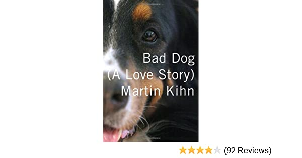 Bad dog a love story martin kihn 9780307379153 amazon books fandeluxe Image collections