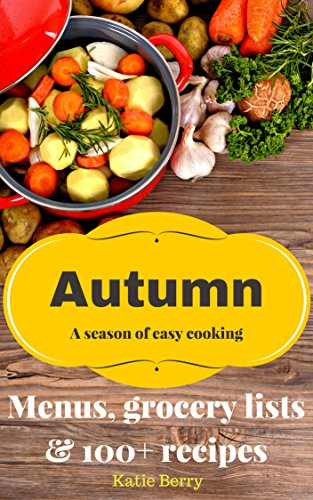 Autumn a season of easy cooking katie berry 9781517043933 amazon read this book for free with kindle unlimited forumfinder Image collections