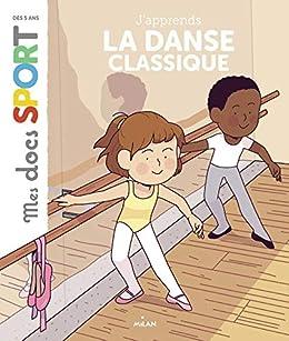Amazon Com La Danse Classique Mes Docs Sport French
