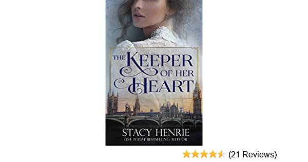 The Keeper Of Her Heart Kindle Edition By Stacy Henrie Religion