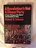 A Revolution Is Not a Dinner Party, Richard H. Solomon and Talbott W. Huey, 0385096658