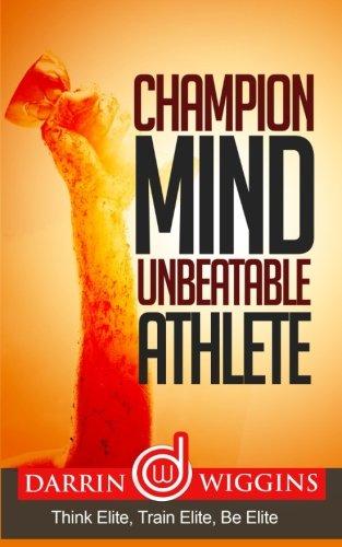 Champion Mind Unbeatable Athlete: Think Elite, Train Elite, Be Elite