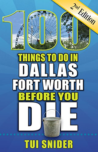 100 Things to Do in Dallas - Fort Worth Before You Die, 2nd Edition (100 Things to Do Before You ()