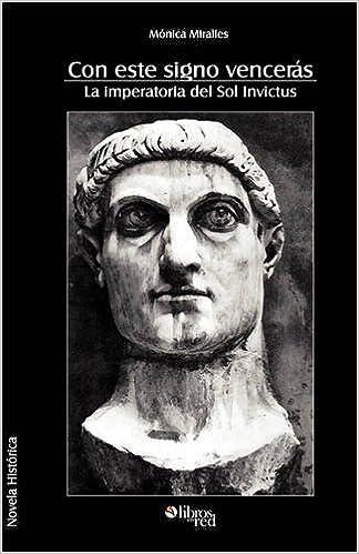 Con este signo venceras. La imperatoria del Sol Invictus (Novela Historica)  (Spanish Edition)  Monica Miralles  9781597544030  Amazon.com  Books ceb9da74804af