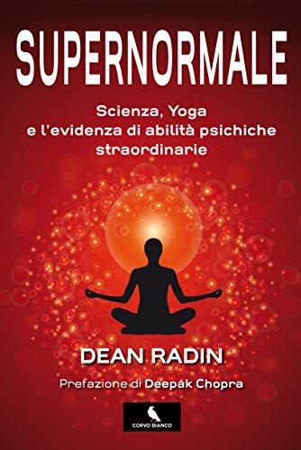 Supernormale: Scienza, Yoga e levidenza di abilità ...