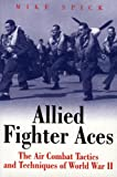 Allied Fighter Aces: The Air Combat Tactics and Techniques of World War II (Greenhill Military Paperback)