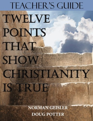Teacher's Guide: Twelve Points That Show Christianity is True