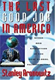 The Last Good Job in America, Stanley Aronowitz, 0742509753